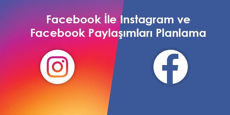 Facebook İle Instagram ve Facebook Paylaşımları Planlama